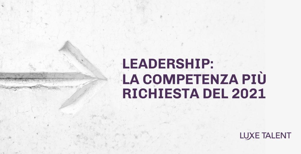 BLOG Luxe Talent su Leadership la competenza più richiesta del 2021